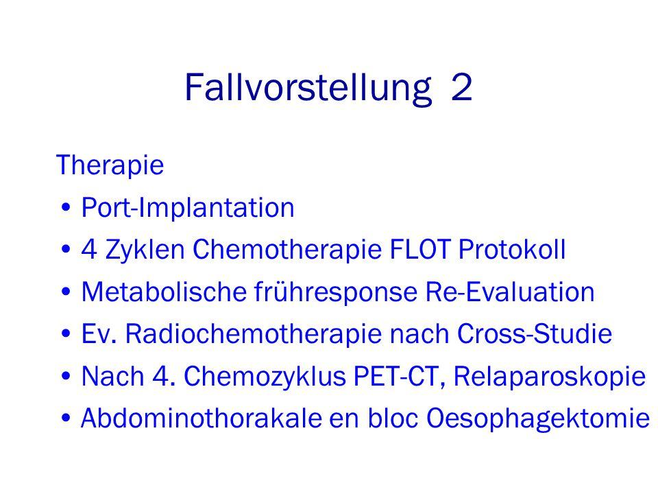 Therapie Port-Implantation 4 Zyklen Chemotherapie FLOT Protokoll Metabolische frühresponse Re-Evaluation Ev.