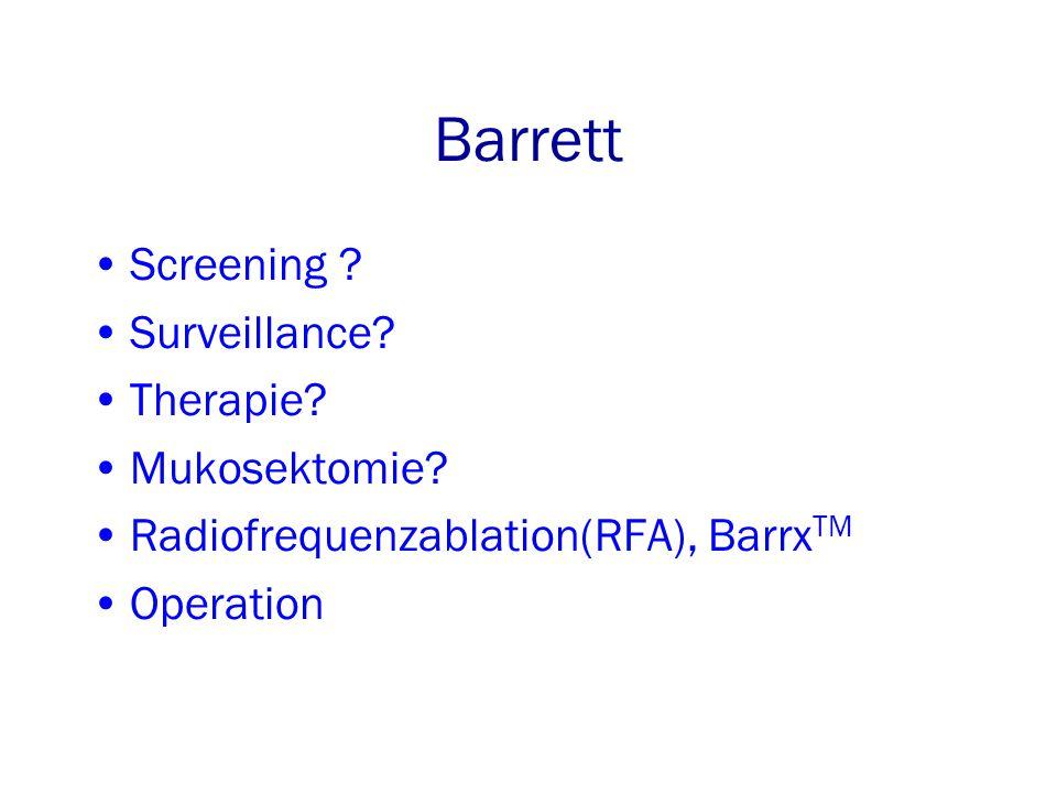 Barrett Screening .Surveillance. Therapie. Mukosektomie.