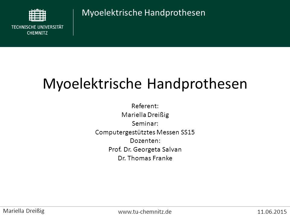 Myoelektrische Handprothesen www.tu-chemnitz.de11.06.2015 Mariella Dreißig Myoelektrische Handprothesen Referent: Mariella Dreißig Seminar: Computerge