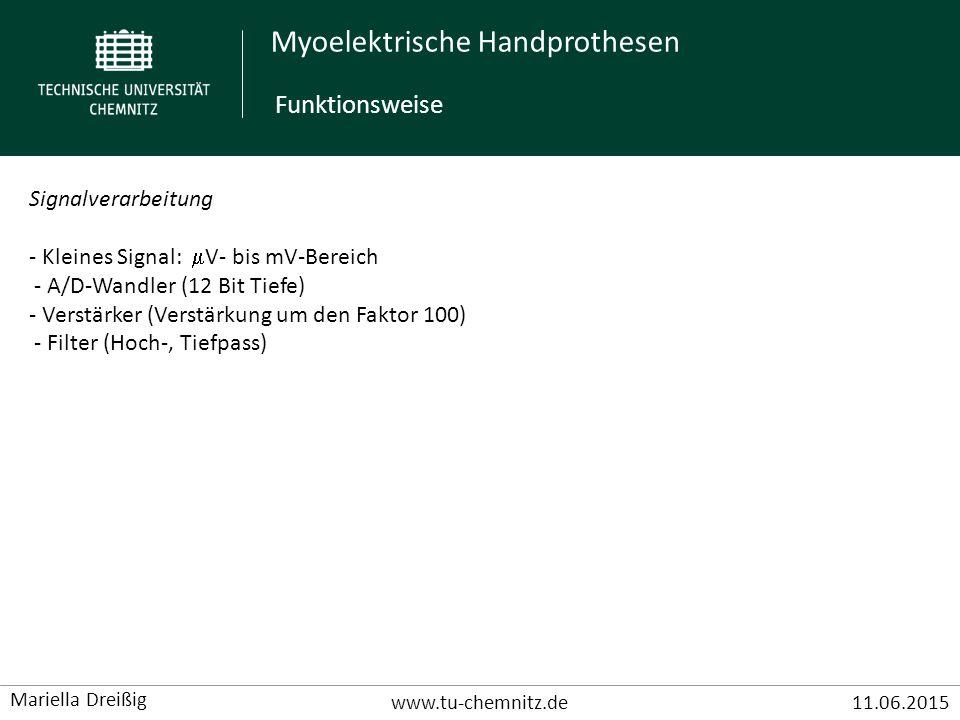 Myoelektrische Handprothesen www.tu-chemnitz.de11.06.2015 Mariella Dreißig Signalverarbeitung - Kleines Signal:  V- bis mV-Bereich - A/D-Wandler (12