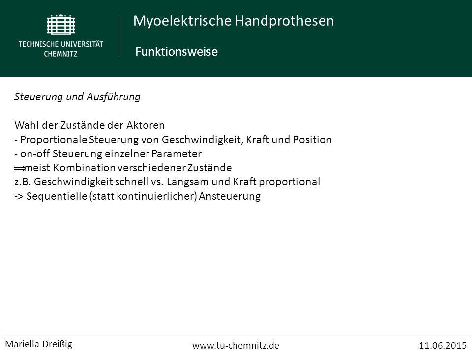 Myoelektrische Handprothesen www.tu-chemnitz.de11.06.2015 Mariella Dreißig Steuerung und Ausführung Wahl der Zustände der Aktoren - Proportionale Steu