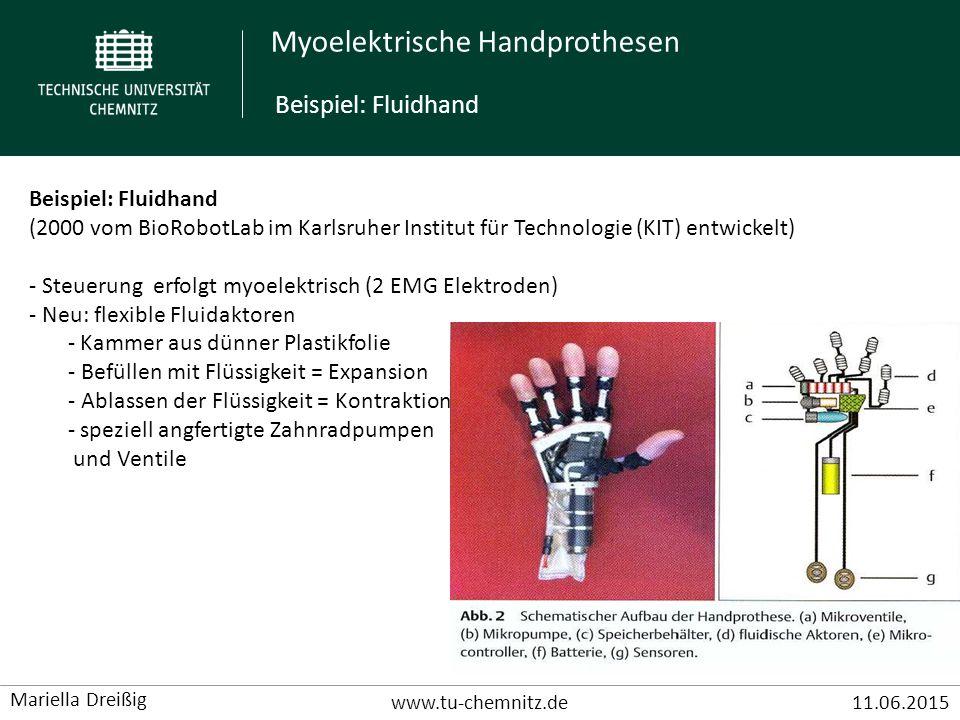 Myoelektrische Handprothesen www.tu-chemnitz.de11.06.2015 Mariella Dreißig Beispiel: Fluidhand (2000 vom BioRobotLab im Karlsruher Institut für Techno