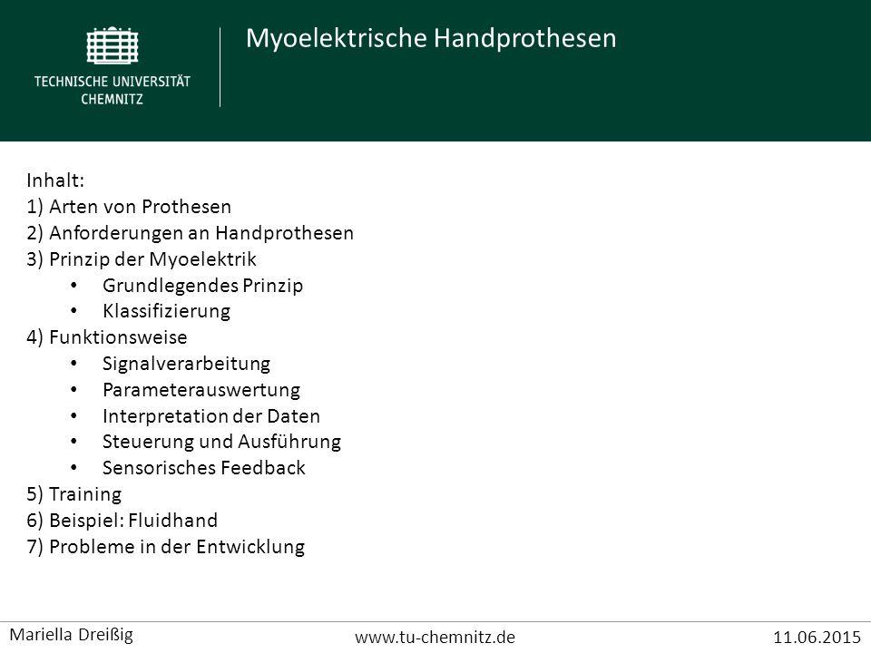 Myoelektrische Handprothesen www.tu-chemnitz.de11.06.2015 Mariella Dreißig Arten von Prothesen - Endoprothese (= Implantat) - Exoprothese (= offenes Implantat) - Endo-Exo-Prothese Beispiel: Handprothese i.d.R.
