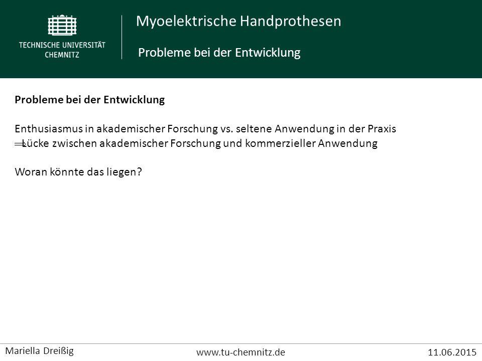 Myoelektrische Handprothesen www.tu-chemnitz.de11.06.2015 Mariella Dreißig Probleme bei der Entwicklung Enthusiasmus in akademischer Forschung vs. sel