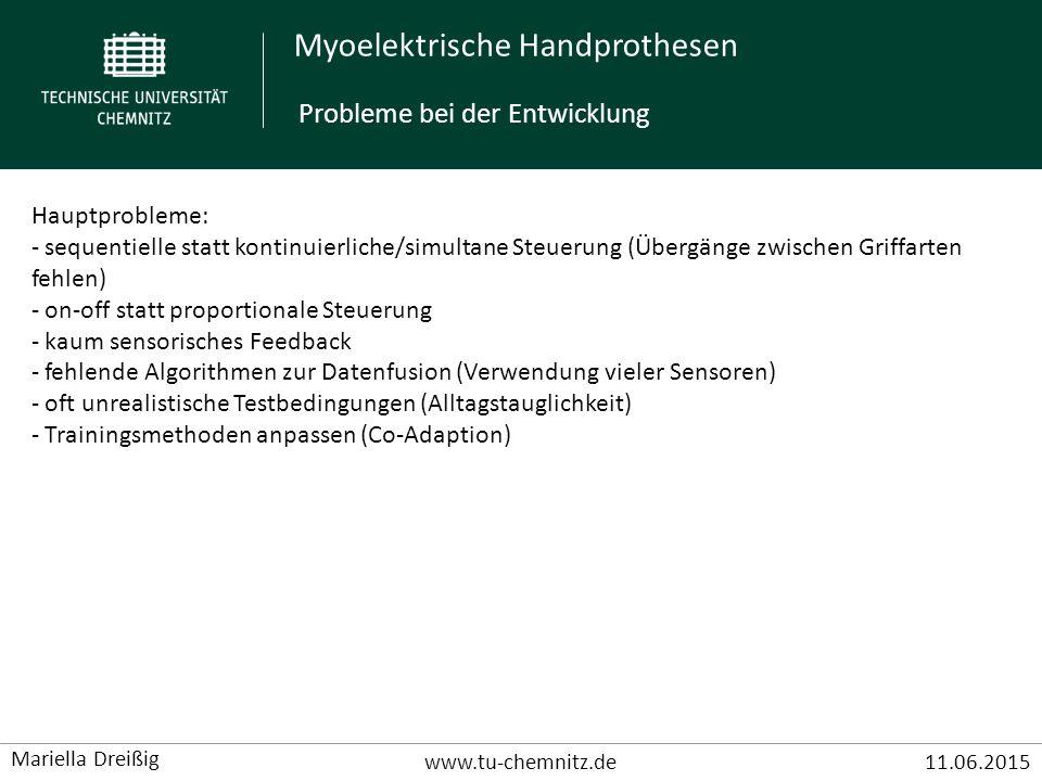Myoelektrische Handprothesen www.tu-chemnitz.de11.06.2015 Mariella Dreißig Hauptprobleme: - sequentielle statt kontinuierliche/simultane Steuerung (Üb