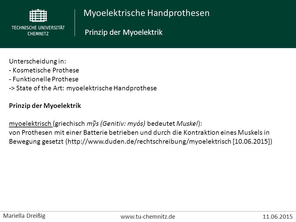 Myoelektrische Handprothesen www.tu-chemnitz.de11.06.2015 Mariella Dreißig Unterscheidung in: - Kosmetische Prothese - Funktionelle Prothese -> State