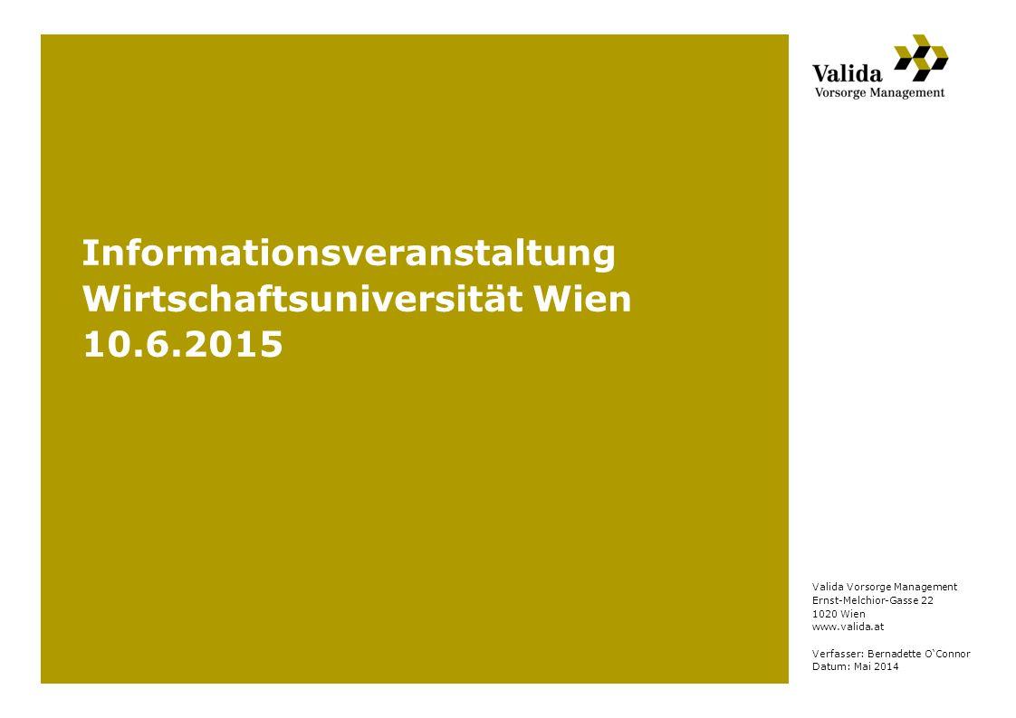 Valida Vorsorge Management Ernst-Melchior-Gasse 22 1020 Wien www.valida.at Verfasser: Bernadette O'Connor Datum: Mai 2014 Informationsveranstaltung Wi