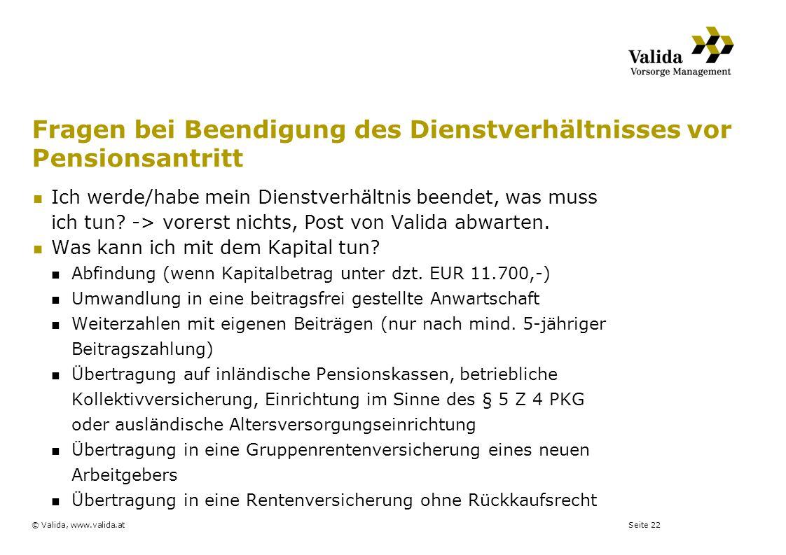 Seite 22© Valida, www.valida.at Fragen bei Beendigung des Dienstverhältnisses vor Pensionsantritt Ich werde/habe mein Dienstverhältnis beendet, was mu