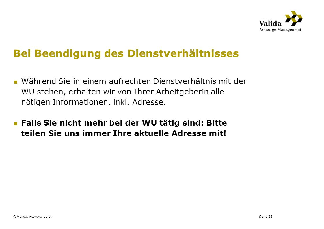 Seite 23© Valida, www.valida.at Bei Beendigung des Dienstverhältnisses Während Sie in einem aufrechten Dienstverhältnis mit der WU stehen, erhalten wi