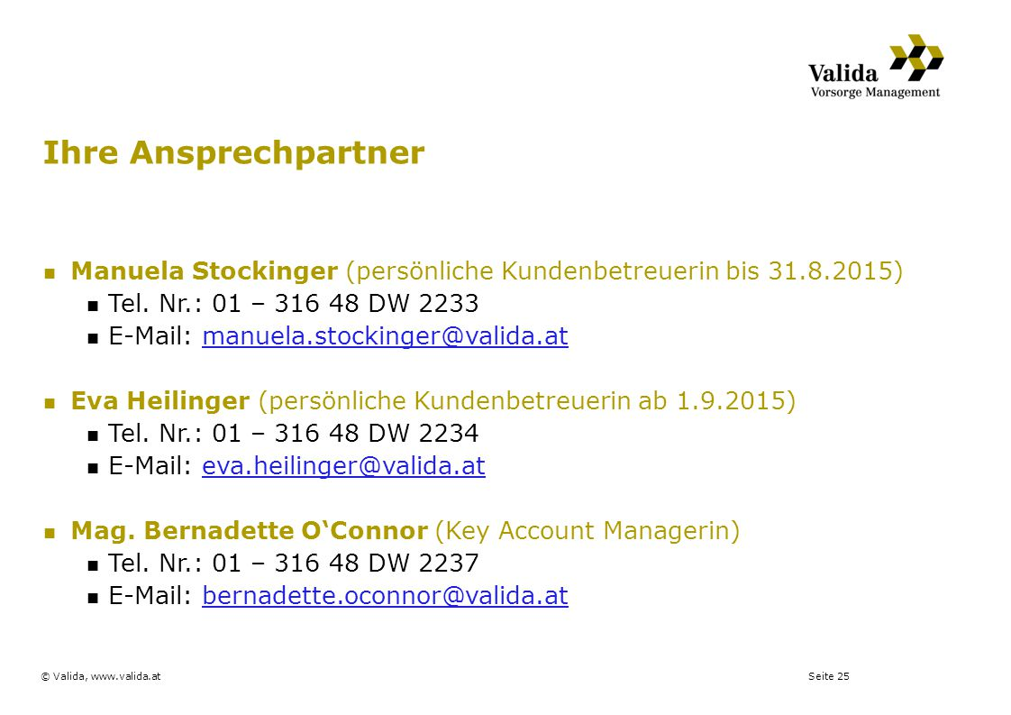 Seite 25© Valida, www.valida.at Ihre Ansprechpartner Manuela Stockinger (persönliche Kundenbetreuerin bis 31.8.2015) Tel. Nr.: 01 – 316 48 DW 2233 E-M