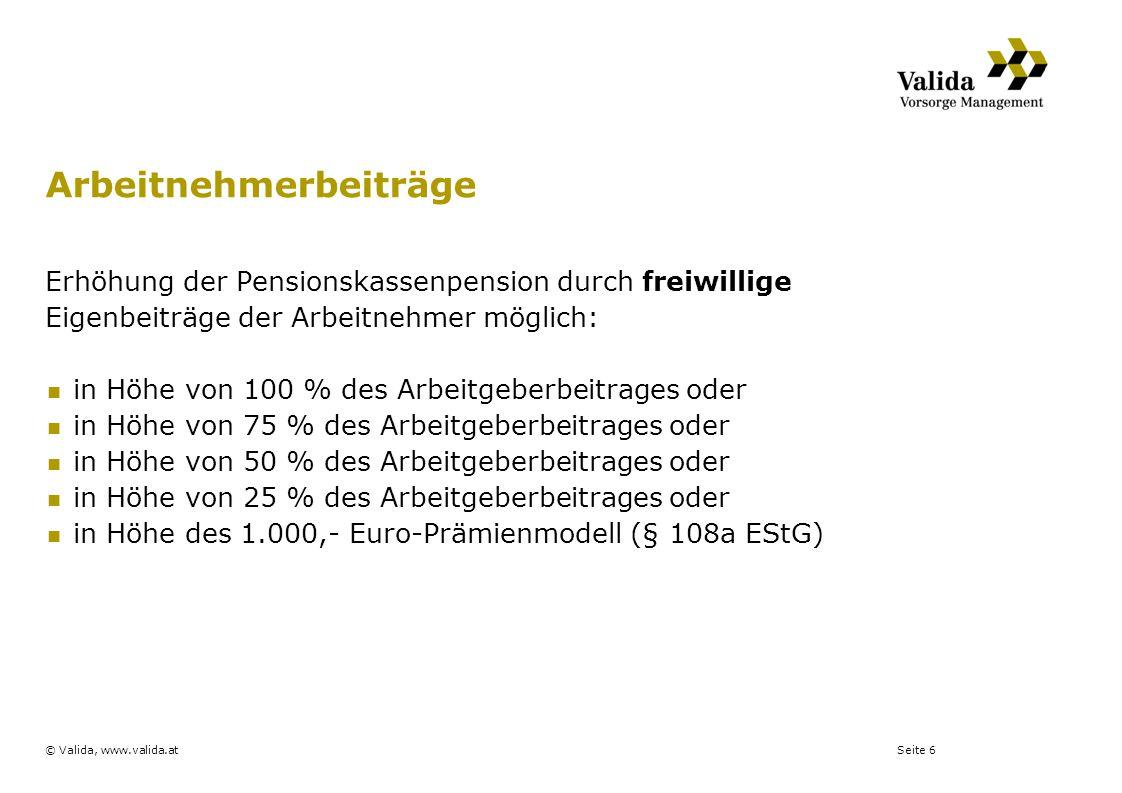 Seite 6© Valida, www.valida.at Arbeitnehmerbeiträge Erhöhung der Pensionskassenpension durch freiwillige Eigenbeiträge der Arbeitnehmer möglich: in Hö