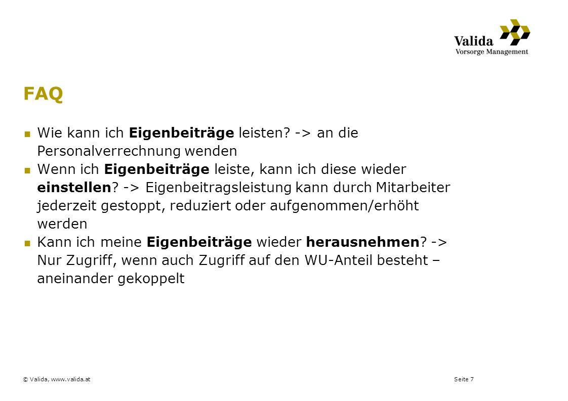 Seite 7© Valida, www.valida.at FAQ Wie kann ich Eigenbeiträge leisten? -> an die Personalverrechnung wenden Wenn ich Eigenbeiträge leiste, kann ich di