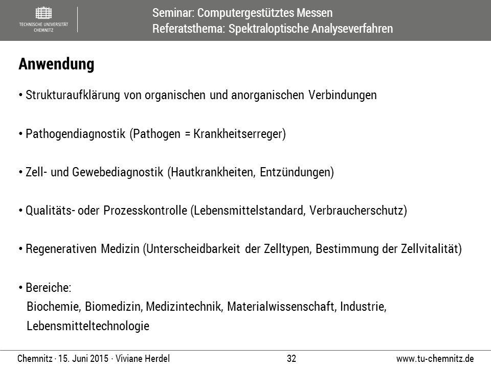 Seminar: Computergestütztes Messen Referatsthema: Spektraloptische Analyseverfahren www.tu-chemnitz.de 32 Chemnitz ∙ 15. Juni 2015 ∙ Viviane Herdel St