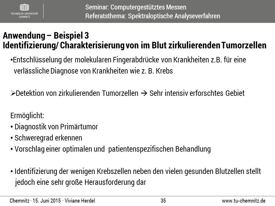 Seminar: Computergestütztes Messen Referatsthema: Spektraloptische Analyseverfahren www.tu-chemnitz.de 35 Chemnitz ∙ 15. Juni 2015 ∙ Viviane Herdel En