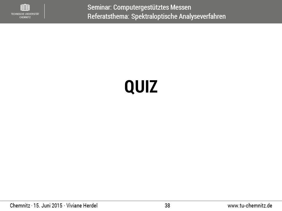 Seminar: Computergestütztes Messen Referatsthema: Spektraloptische Analyseverfahren www.tu-chemnitz.de 38 Chemnitz ∙ 15. Juni 2015 ∙ Viviane Herdel QU