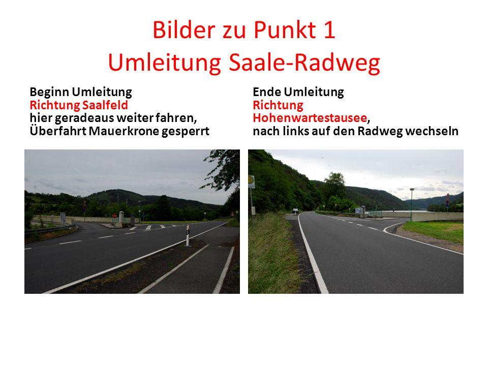 Bilder zu Punkt 1 Umleitung Saale-Radweg Beginn Umleitung Richtung Saalfeld hier geradeaus weiter fahren, Überfahrt Mauerkrone gesperrt Ende Umleitung Richtung Hohenwartestausee, nach links auf den Radweg wechseln
