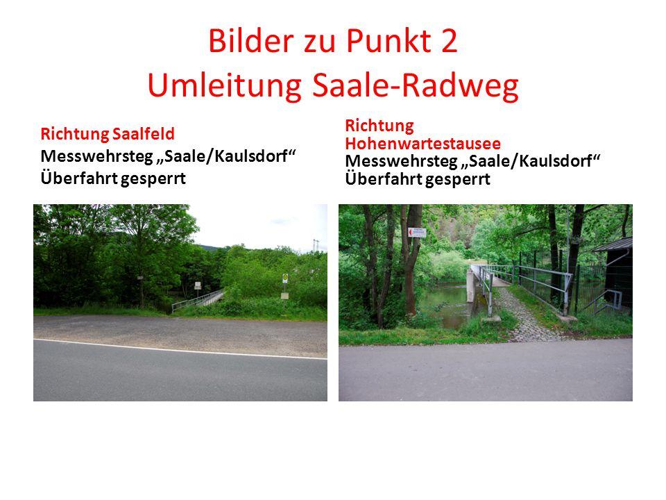 """Bilder zu Punkt 2 Umleitung Saale-Radweg Richtung Saalfeld Messwehrsteg """"Saale/Kaulsdorf Überfahrt gesperrt Richtung Hohenwartestausee Messwehrsteg """"Saale/Kaulsdorf Überfahrt gesperrt"""