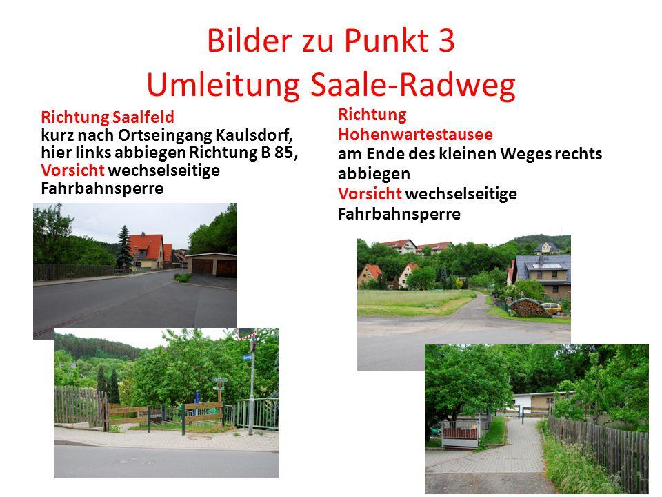 Bilder zu Punkt 3 Umleitung Saale-Radweg Richtung Saalfeld kurz nach Ortseingang Kaulsdorf, hier links abbiegen Richtung B 85, Vorsicht wechselseitige Fahrbahnsperre Richtung Hohenwartestausee am Ende des kleinen Weges rechts abbiegen Vorsicht wechselseitige Fahrbahnsperre