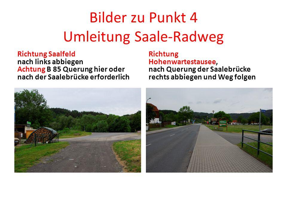 Bilder zu Punkt 4 Umleitung Saale-Radweg Richtung Saalfeld nach links abbiegen Achtung B 85 Querung hier oder nach der Saalebrücke erforderlich Richtung Hohenwartestausee, nach Querung der Saalebrücke rechts abbiegen und Weg folgen