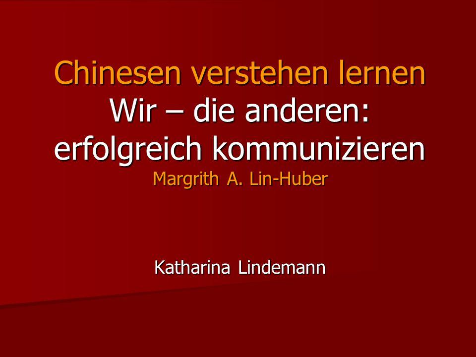 Chinesen verstehen lernen Wir – die anderen: erfolgreich kommunizieren Margrith A. Lin-Huber Katharina Lindemann