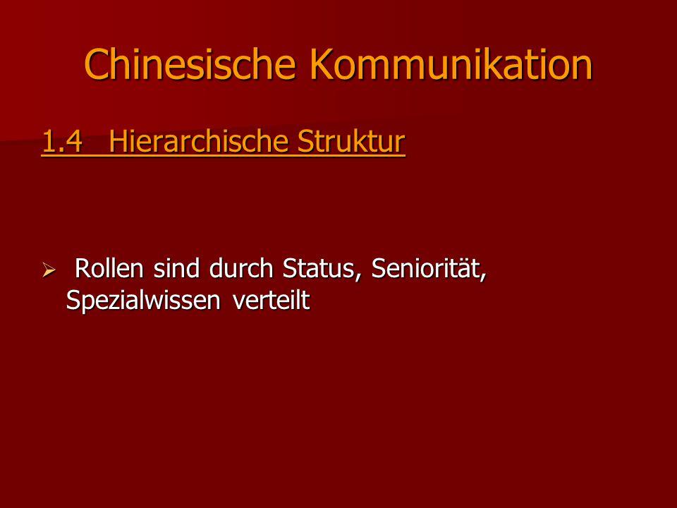 Chinesische Kommunikation 1.4Hierarchische Struktur  Rollen sind durch Status, Seniorität, Spezialwissen verteilt