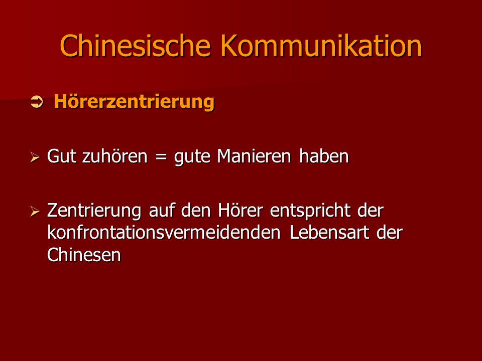 Chinesische Kommunikation  Hörerzentrierung  Gut zuhören = gute Manieren haben  Zentrierung auf den Hörer entspricht der konfrontationsvermeidenden