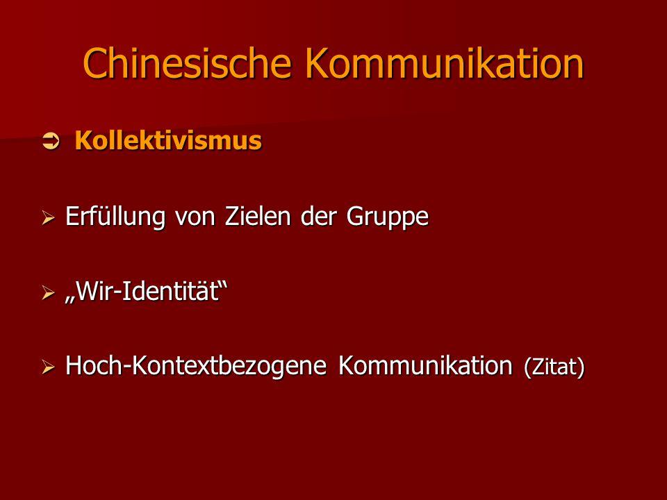 """Chinesische Kommunikation  Kollektivismus  Erfüllung von Zielen der Gruppe  """"Wir-Identität""""  Hoch-Kontextbezogene Kommunikation (Zitat)"""