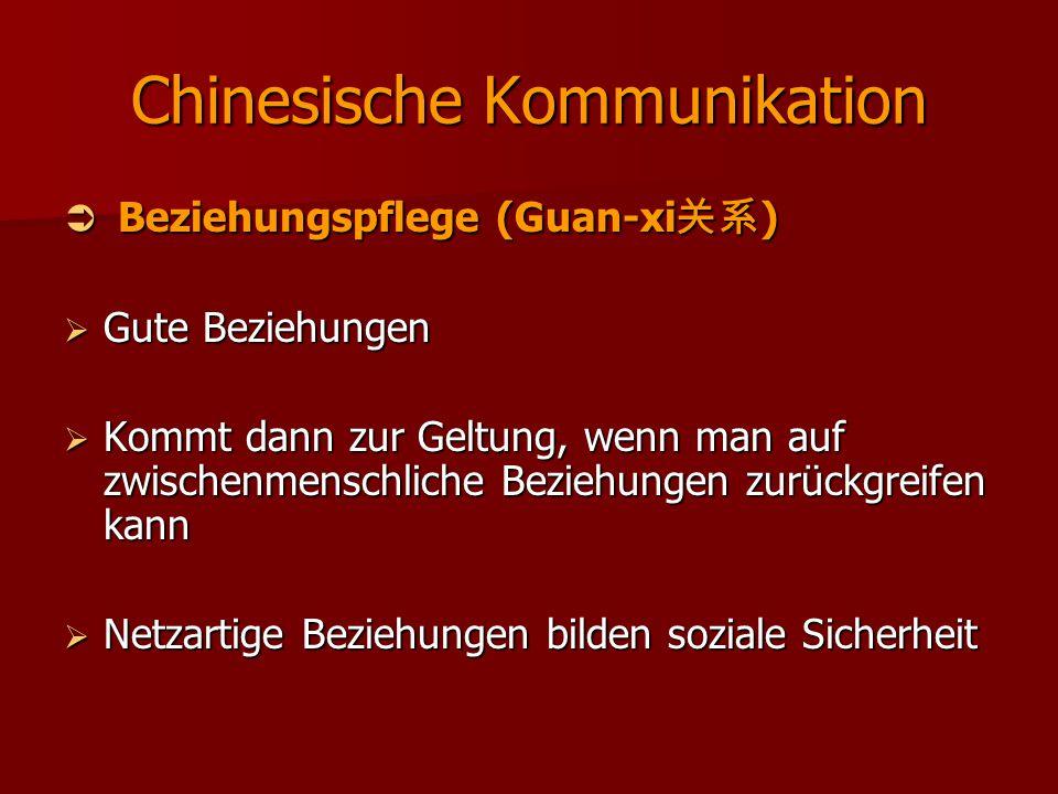 Chinesische Kommunikation  Beziehungspflege (Guan-xi 关系 )  Gute Beziehungen  Kommt dann zur Geltung, wenn man auf zwischenmenschliche Beziehungen z