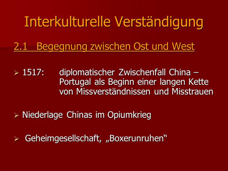 Interkulturelle Verständigung 2.1Begegnung zwischen Ost und West  1517: diplomatischer Zwischenfall China – Portugal als Beginn einer langen Kette vo