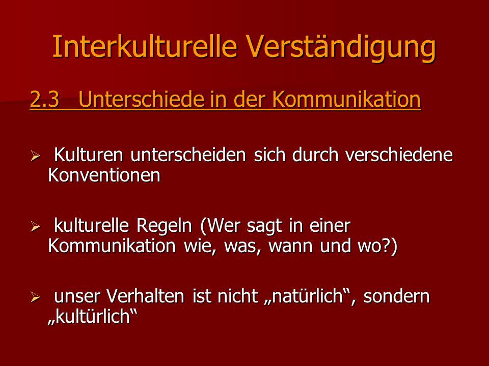 Interkulturelle Verständigung 2.3Unterschiede in der Kommunikation  Kulturen unterscheiden sich durch verschiedene Konventionen  kulturelle Regeln (