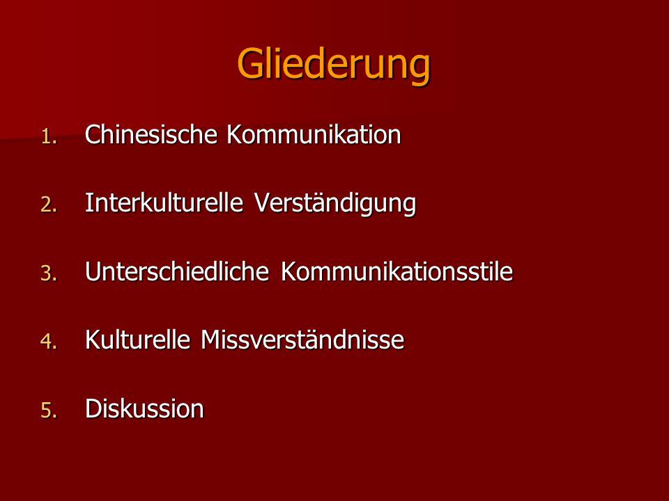 Gliederung 1. Chinesische Kommunikation 2. Interkulturelle Verständigung 3. Unterschiedliche Kommunikationsstile 4. Kulturelle Missverständnisse 5. Di