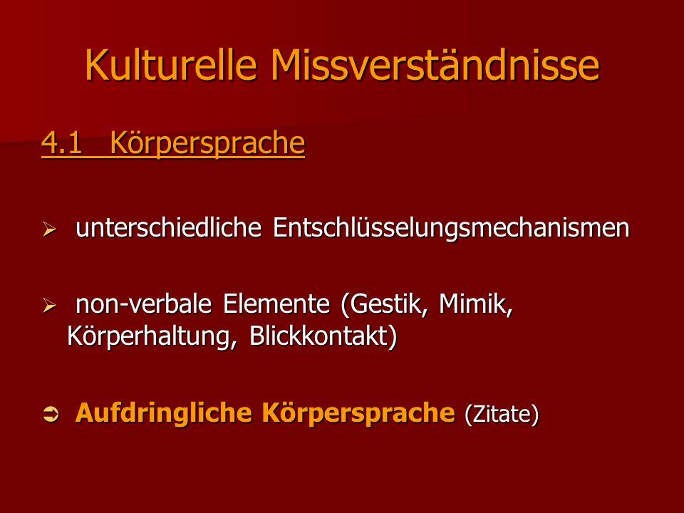 Kulturelle Missverständnisse 4.1Körpersprache  unterschiedliche Entschlüsselungsmechanismen  non-verbale Elemente (Gestik, Mimik, Körperhaltung, Bli