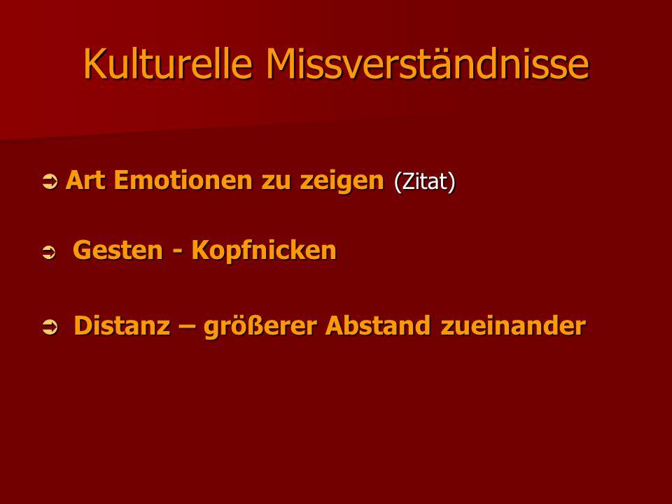 Kulturelle Missverständnisse  Art Emotionen zu zeigen (Zitat)  Gesten - Kopfnicken  Distanz – größerer Abstand zueinander
