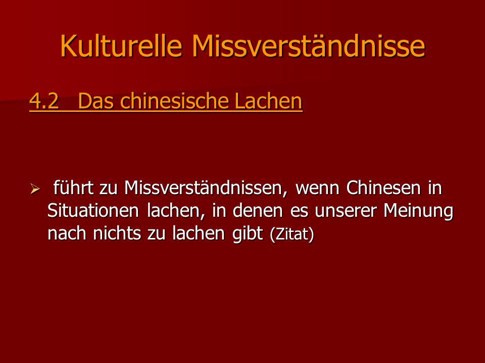 Kulturelle Missverständnisse 4.2Das chinesische Lachen  führt zu Missverständnissen, wenn Chinesen in Situationen lachen, in denen es unserer Meinung