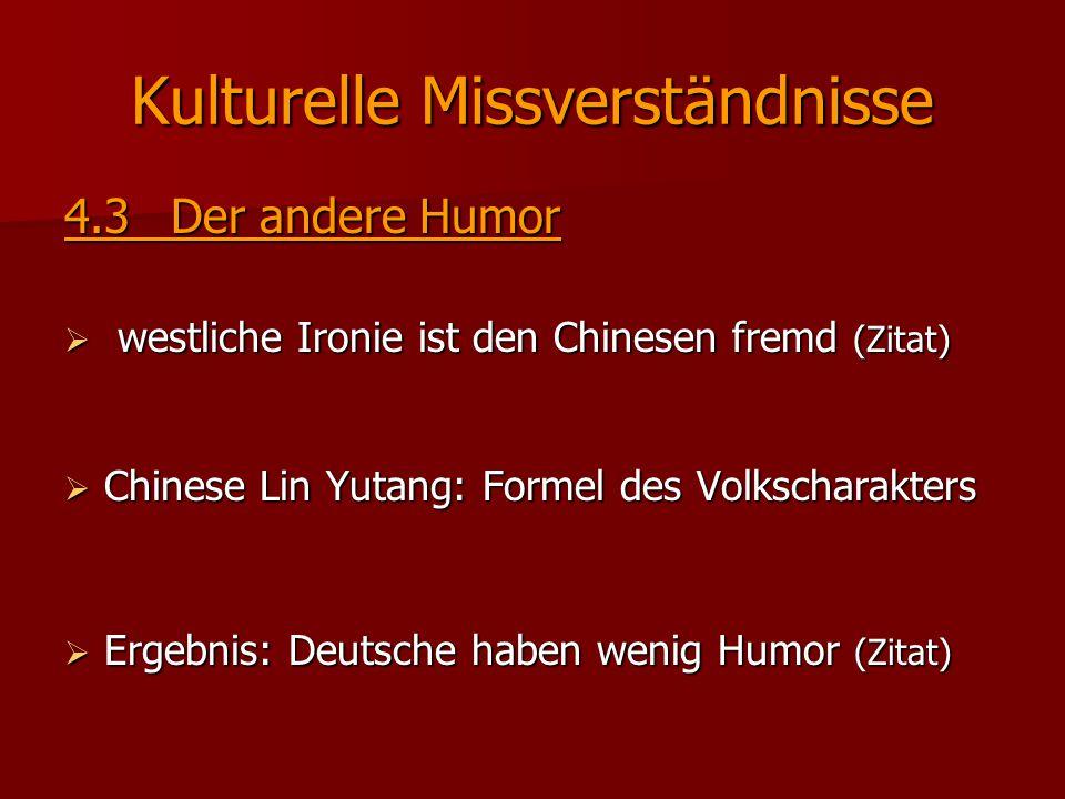 Kulturelle Missverständnisse 4.3Der andere Humor  westliche Ironie ist den Chinesen fremd (Zitat)  Chinese Lin Yutang: Formel des Volkscharakters 