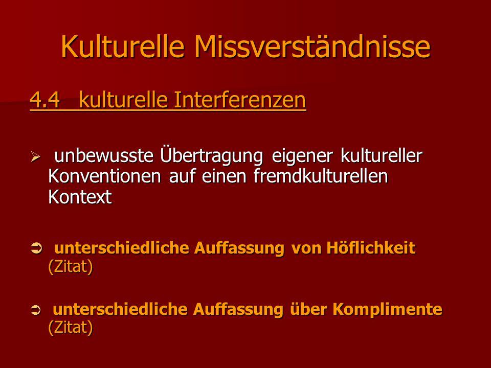 Kulturelle Missverständnisse 4.4kulturelle Interferenzen  unbewusste Übertragung eigener kultureller Konventionen auf einen fremdkulturellen Kontext