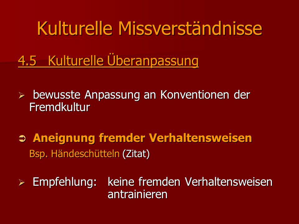 Kulturelle Missverständnisse 4.5Kulturelle Überanpassung  bewusste Anpassung an Konventionen der Fremdkultur  Aneignung fremder Verhaltensweisen Bsp