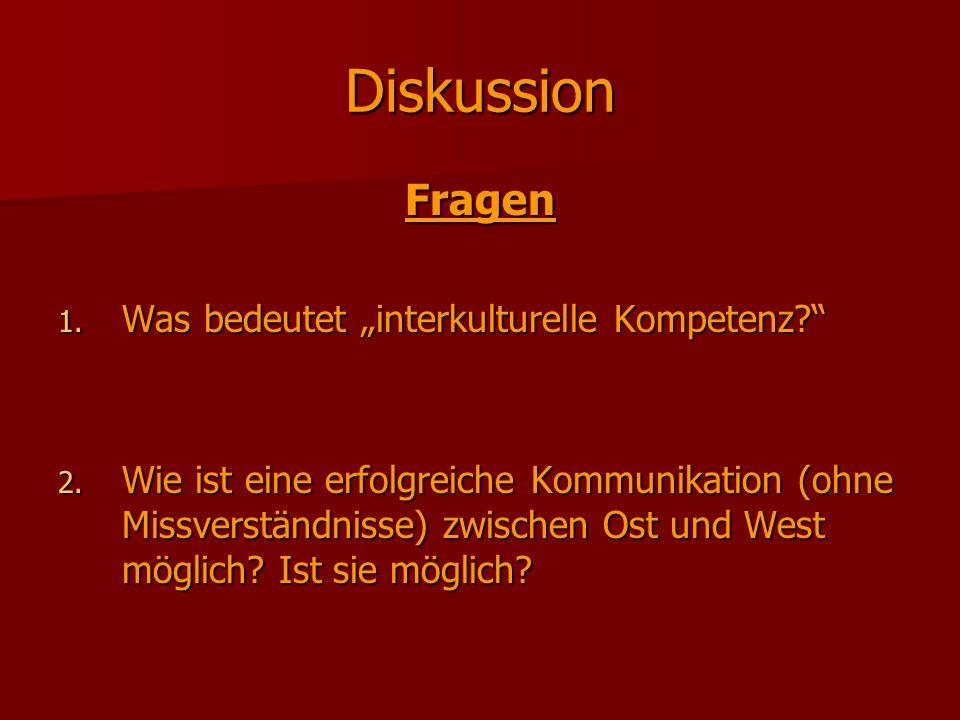 """Diskussion Fragen 1. Was bedeutet """"interkulturelle Kompetenz?"""" 2. Wie ist eine erfolgreiche Kommunikation (ohne Missverständnisse) zwischen Ost und We"""