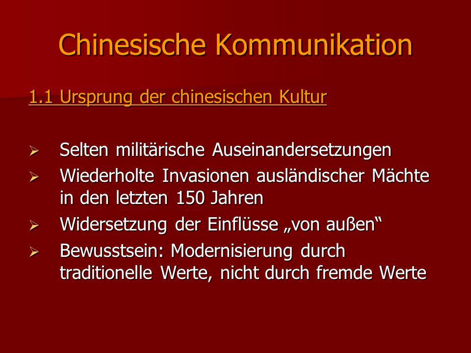 Chinesische Kommunikation 1.1Ursprung der chinesischen Kultur  Selten militärische Auseinandersetzungen  Wiederholte Invasionen ausländischer Mächte