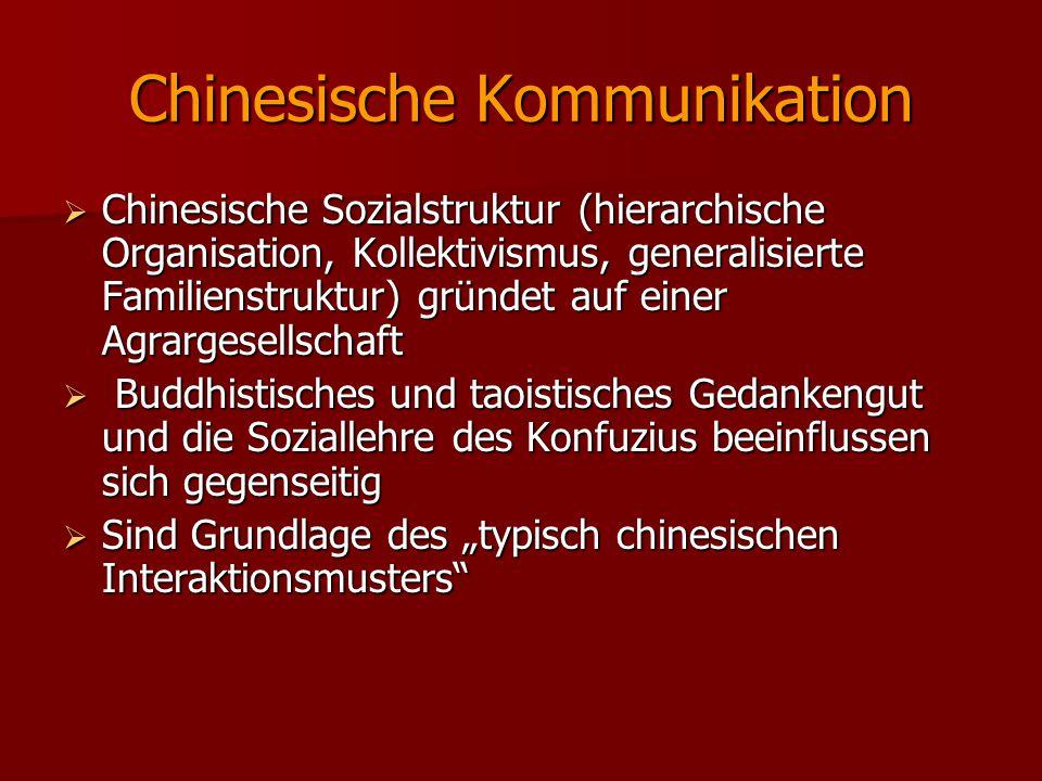 Chinesische Kommunikation  Chinesische Sozialstruktur (hierarchische Organisation, Kollektivismus, generalisierte Familienstruktur) gründet auf einer