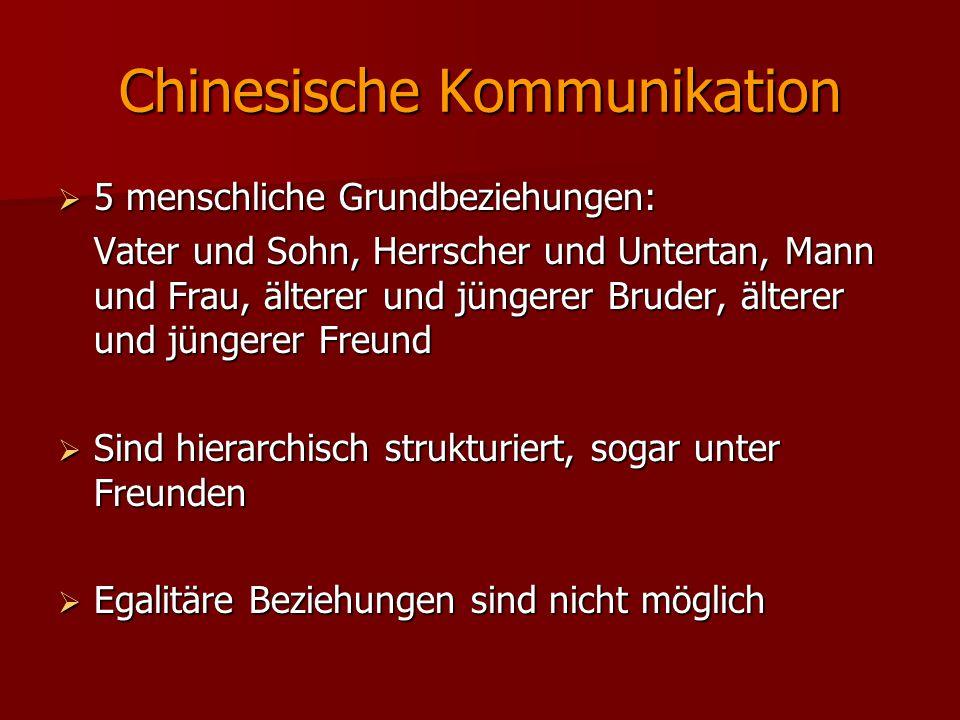 Chinesische Kommunikation  5 menschliche Grundbeziehungen: Vater und Sohn, Herrscher und Untertan, Mann und Frau, älterer und jüngerer Bruder, ältere
