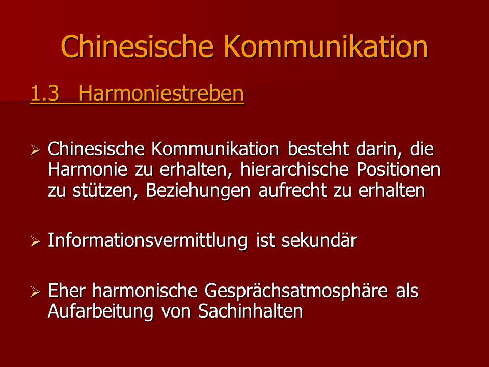 Chinesische Kommunikation 1.3Harmoniestreben  Chinesische Kommunikation besteht darin, die Harmonie zu erhalten, hierarchische Positionen zu stützen,