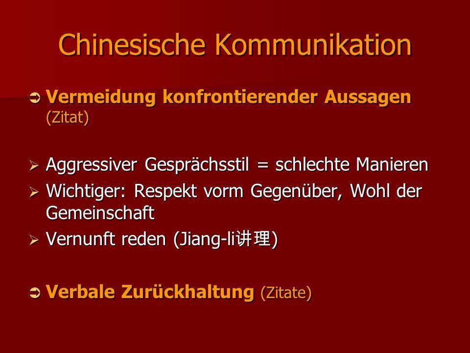 Chinesische Kommunikation  Vermeidung konfrontierender Aussagen (Zitat)  Aggressiver Gesprächsstil = schlechte Manieren  Wichtiger: Respekt vorm Ge