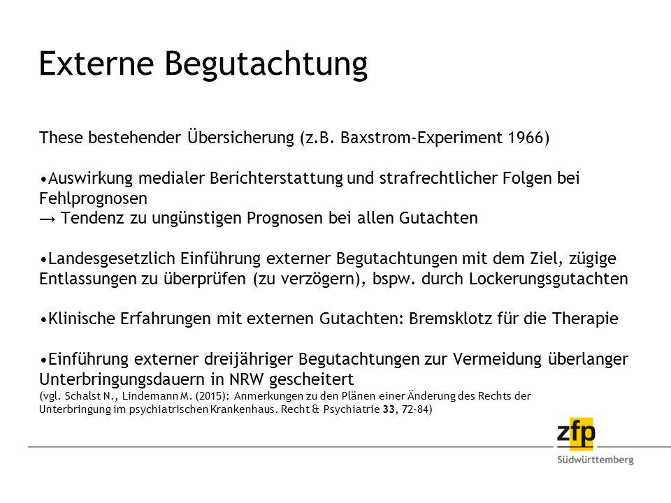 Externe Begutachtung These bestehender Übersicherung (z.B. Baxstrom-Experiment 1966) Auswirkung medialer Berichterstattung und strafrechtlicher Folgen