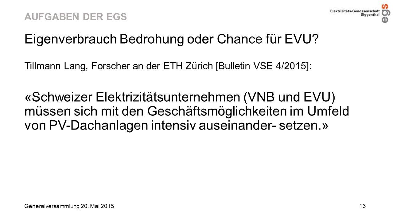 AUFGABEN DER EGS Eigenverbrauch Bedrohung oder Chance für EVU? Tillmann Lang, Forscher an der ETH Zürich [Bulletin VSE 4/2015]: «Schweizer Elektrizitä