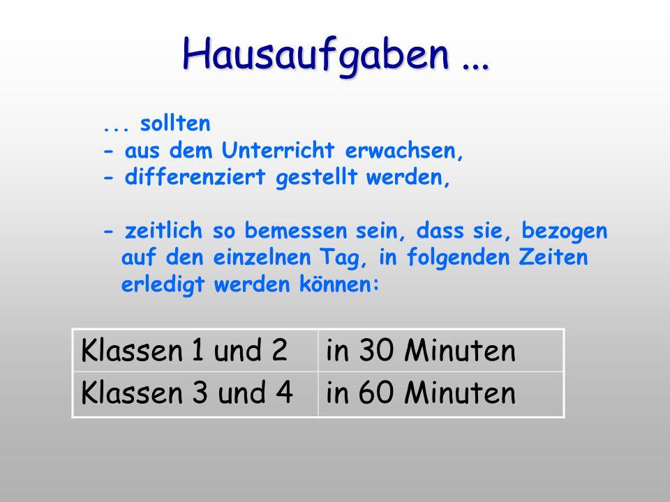Hausaufgaben... Klassen 1 und 2 in 30 Minuten Klassen 3 und 4 in 60 Minuten... sollten - aus dem Unterricht erwachsen, - differenziert gestellt werden