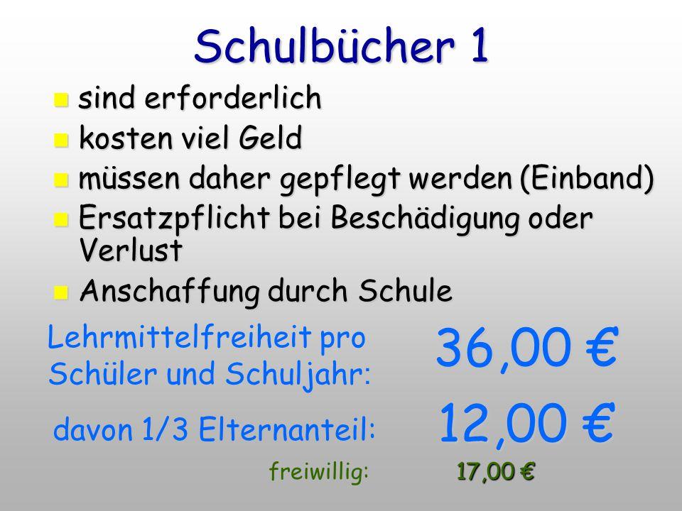 Schulbücher 1 Lehrmittelfreiheit pro Schüler und Schuljahr : 36,00 € davon 1/3 Elternanteil: 12,00 € sind erforderlich sind erforderlich kosten viel G