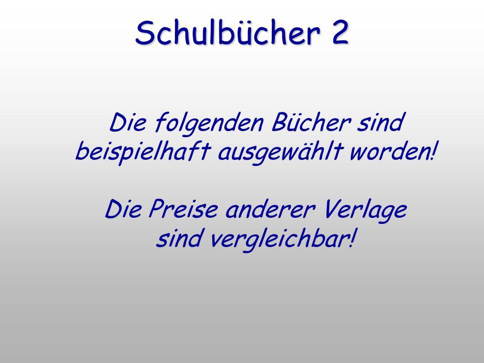 Schulbücher 2 Die folgenden Bücher sind beispielhaft ausgewählt worden! Die Preise anderer Verlage sind vergleichbar!