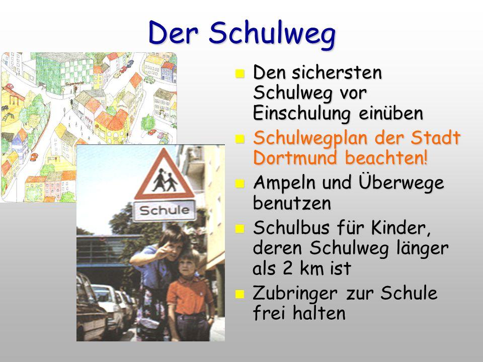 Der Schulweg Den sichersten Schulweg vor Einschulung einüben Den sichersten Schulweg vor Einschulung einüben Schulwegplan der Stadt Dortmund beachten!