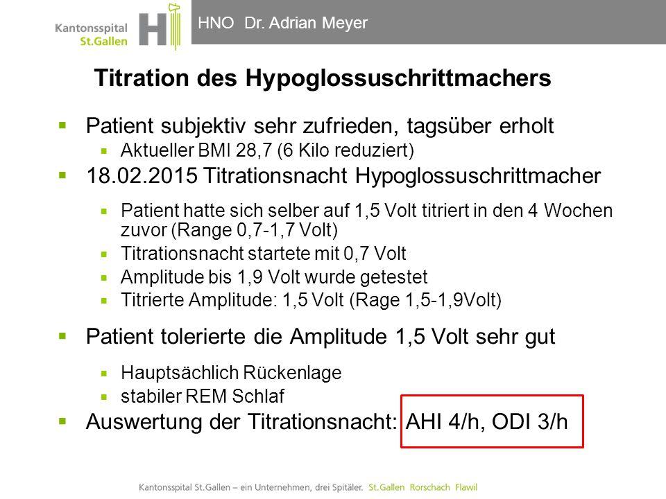 HNO-Klinik, Hals- und GesichtschirurgieHNO Dr. Adrian Meyer Titration des Hypoglossuschrittmachers  Patient subjektiv sehr zufrieden, tagsüber erholt